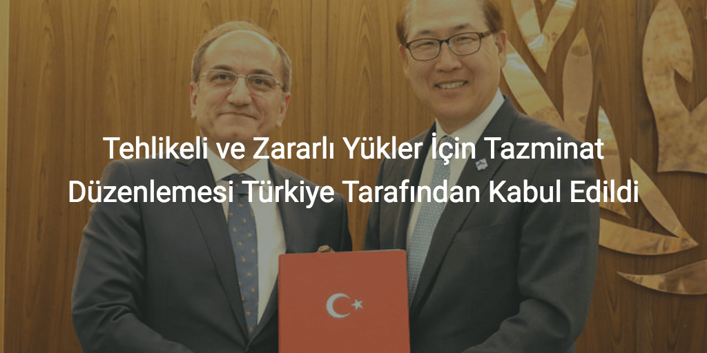 International Convention on Liability and Compensation for Damage in Connection with the Carriage of Hazardous and Noxious Substances by Sea, 1996 2010 HNS Convention Tehlikeli ve Zararlı Yükler İçin Tazminat Düzenlemesi