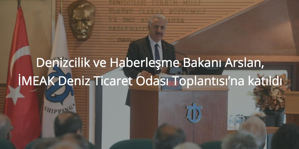 Denizcilik ve Haberleşme Bakanı Arslan, İMEAK Deniz Ticaret Odası Toplantısı'na katıldı