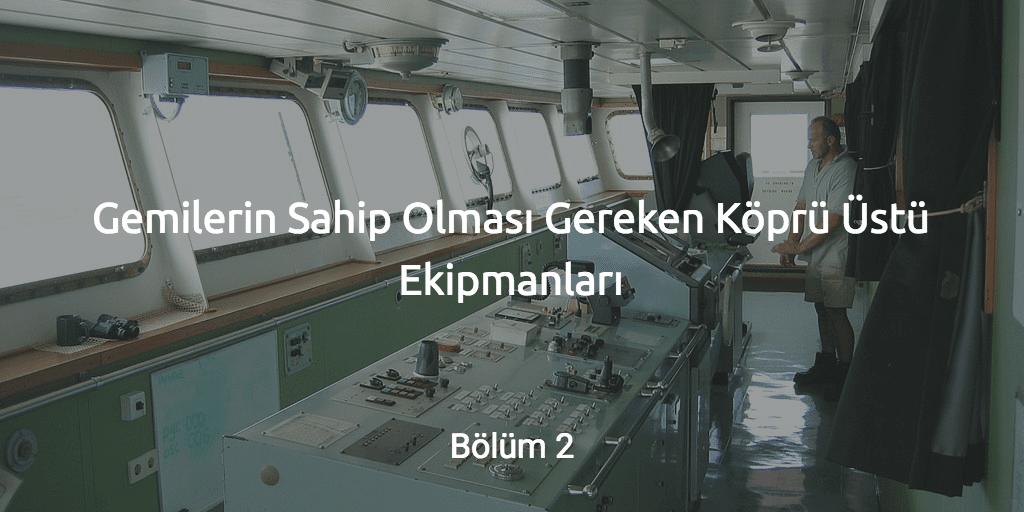 Gemilerin Sahip Olması Gereken Köprü Üstü Ekipmanları