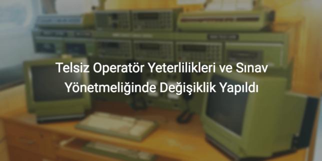 telsiz operatör yeterlilikleri ve sınav yönetmeliğinde değişiklik, Telsiz Operatör Sınav Yönetmeliği Değişti