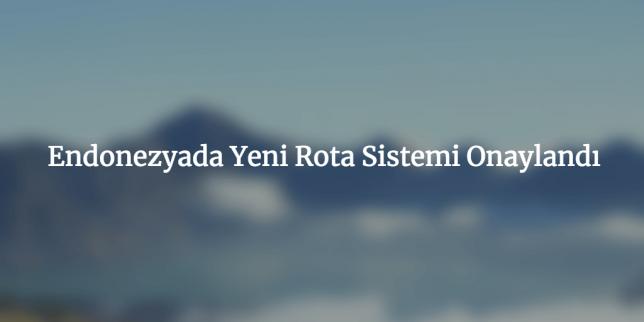 Endonezyada Yeni Rota Sistemi Onaylandı