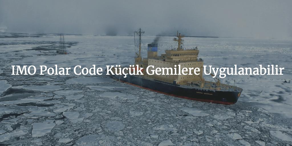 IMO Polar Code Küçük Gemilere Uygulanabilir